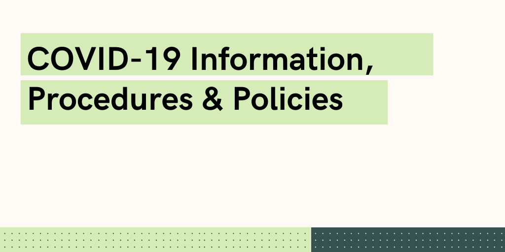 COVID-19 PROCEDURES, POLICIES & INFORMATION